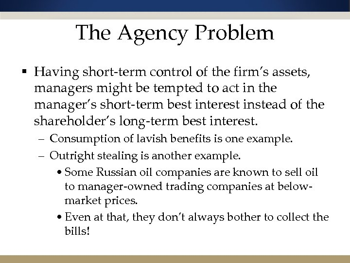 The Agency Problem § Having short-term control of the firm's assets, managers might be