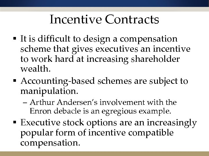 Incentive Contracts § It is difficult to design a compensation scheme that gives executives