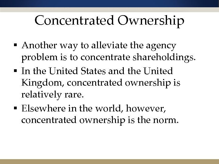 Concentrated Ownership § Another way to alleviate the agency problem is to concentrate shareholdings.