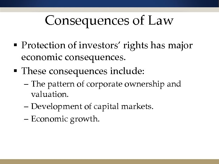 Consequences of Law § Protection of investors' rights has major economic consequences. § These