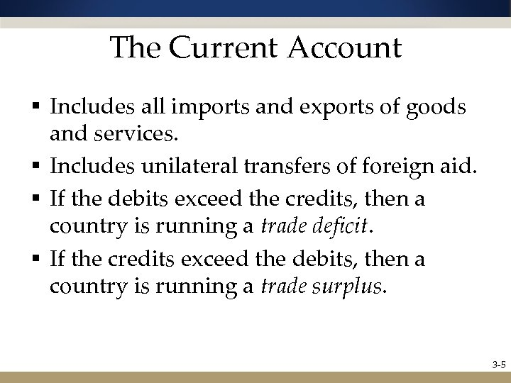 The Current Account § Includes all imports and exports of goods and services. §