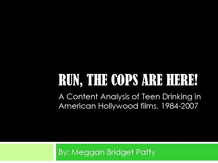 RUN, THE COPS ARE HERE! A Content Analysis of Teen Drinking in American Hollywood