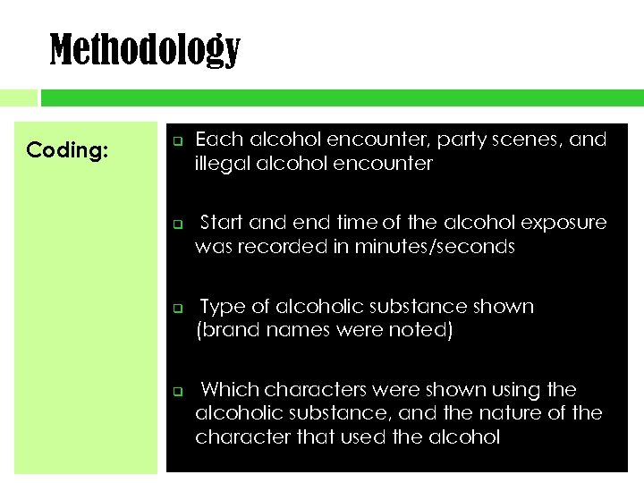 Methodology Coding: q q Each alcohol encounter, party scenes, and illegal alcohol encounter Start