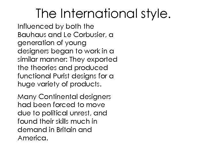 The International style. Influenced by both the Bauhaus and Le Corbusier, a generation of