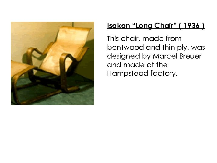 """Isokon """"Long Chair"""" ( 1936 ) This chair, made from bentwood and thin ply,"""