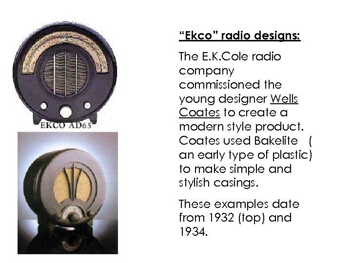 """Ekco"" radio designs: The E. K. Cole radio company commissioned the young designer Wells"