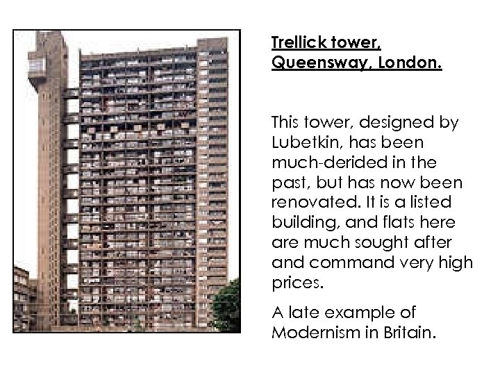Trellick tower, Queensway, London. This tower, designed by Lubetkin, has been much-derided in the