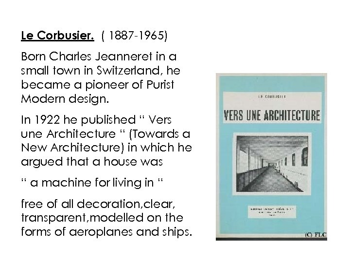 Le Corbusier. ( 1887 -1965) Born Charles Jeanneret in a small town in Switzerland,