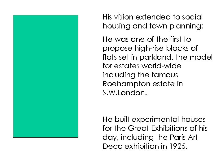 His vision extended to social housing and town planning: He was one of the