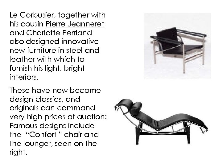 Le Corbusier, together with his cousin Pierre Jeanneret and Charlotte Perriand also designed innovative