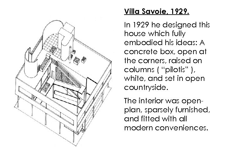 Villa Savoie, 1929. In 1929 he designed this house which fully embodied his ideas: