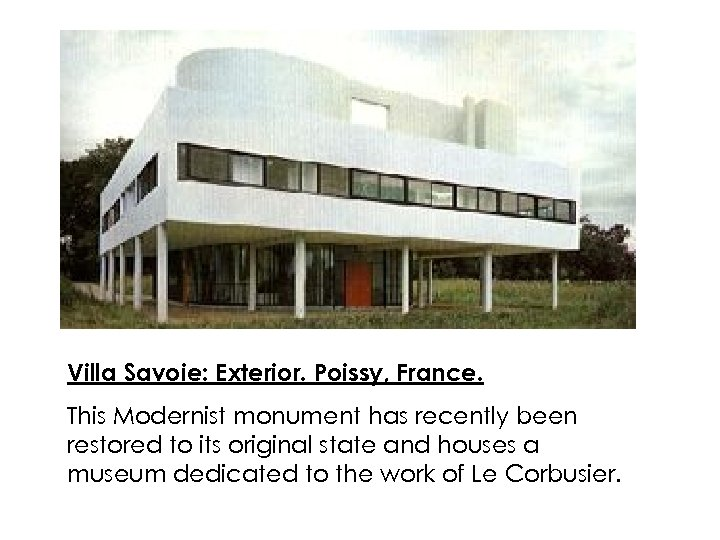 Villa Savoie: Exterior. Poissy, France. This Modernist monument has recently been restored to its