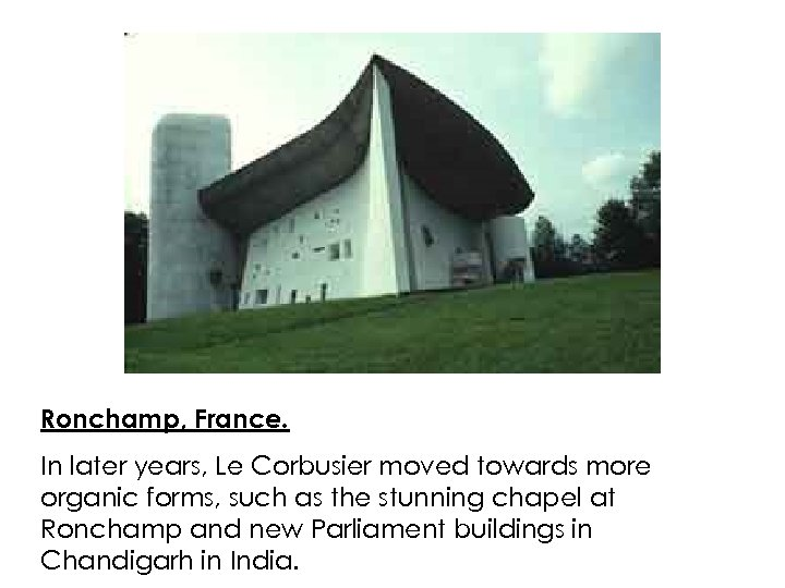 Ronchamp, France. In later years, Le Corbusier moved towards more organic forms, such as
