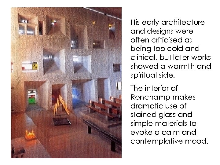His early architecture and designs were often criticised as being too cold and clinical,