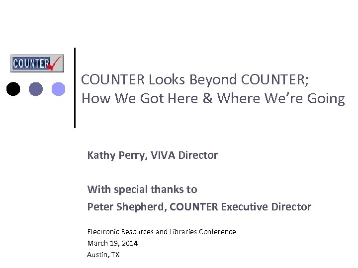 COUNTER Looks Beyond COUNTER; How We Got Here & Where We're Going Kathy Perry,