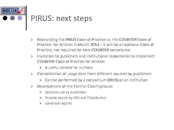 PIRUS: next steps Ø Ø Rebranding the PIRUS Code of Practice as the COUNTER