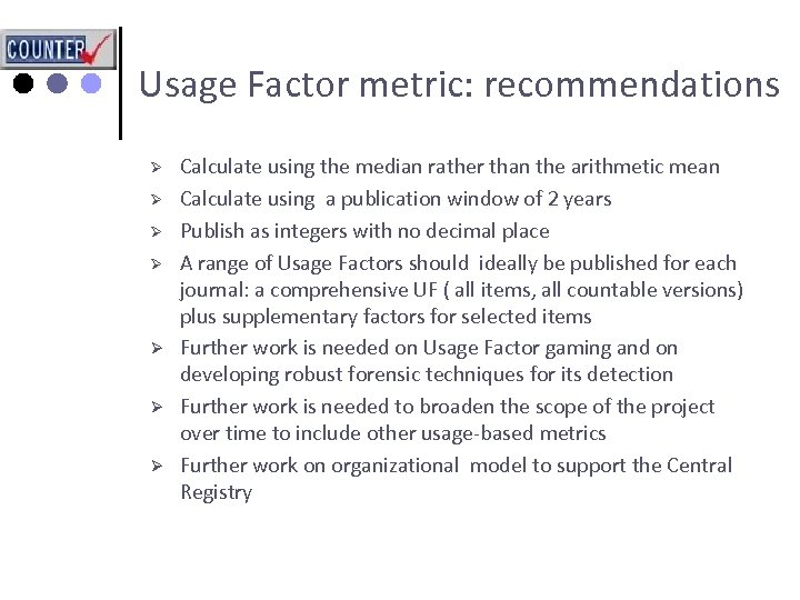 Usage Factor metric: recommendations Ø Ø Ø Ø Calculate using the median rather than