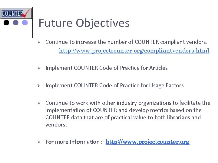 Future Objectives Ø Continue to increase the number of COUNTER compliant vendors. http: //www.