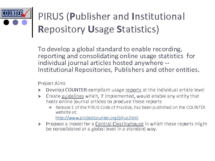 PIRUS (Publisher and Institutional Repository Usage Statistics) To develop a global standard to enable