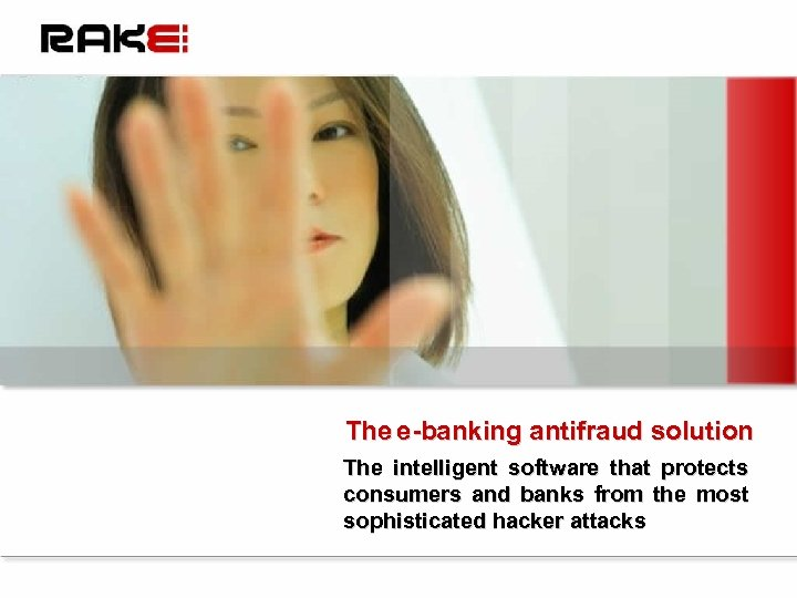 The e-banking antifraud solution The intelligent software that protects consumers and banks from the