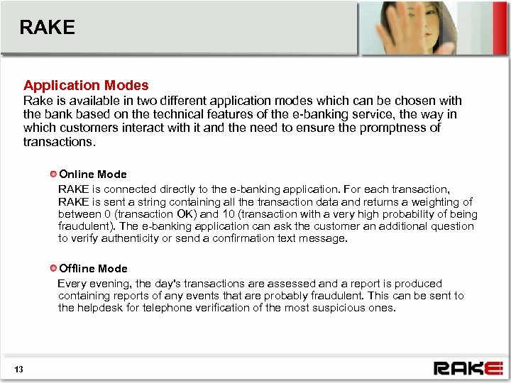 RAKE Application Modes Rake is available in two different application modes which can be