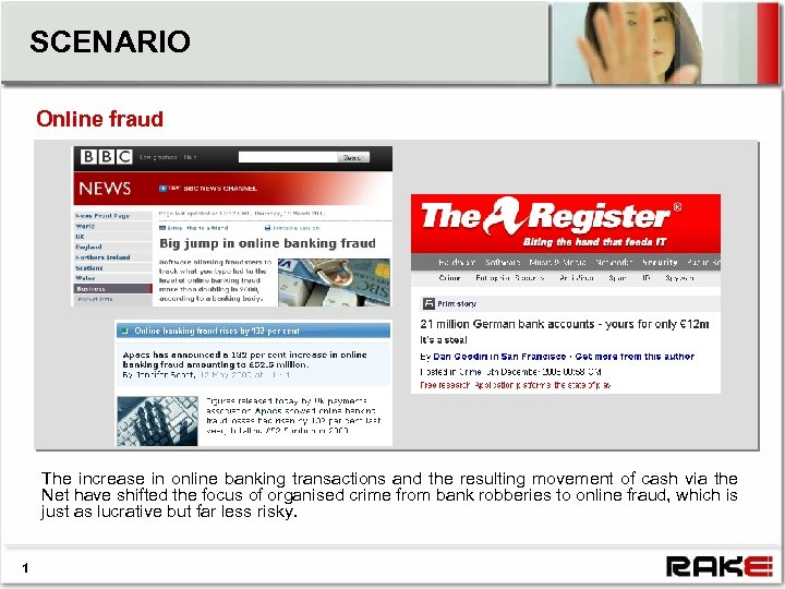SCENARIO Online fraud The increase in online banking transactions and the resulting movement of