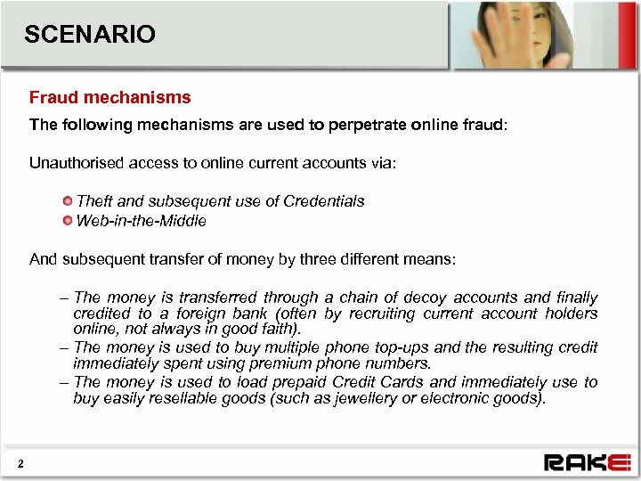 SCENARIO Fraud mechanisms The following mechanisms are used to perpetrate online fraud: Unauthorised access