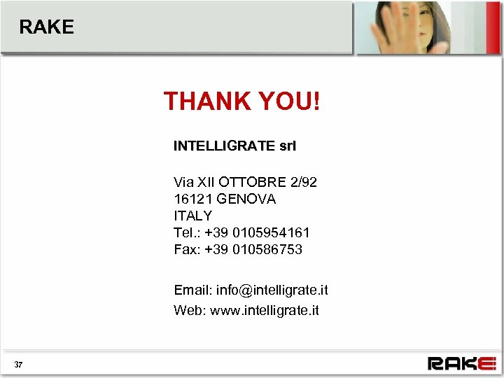 RAKE THANK YOU! INTELLIGRATE srl Via XII OTTOBRE 2/92 16121 GENOVA ITALY Tel. :