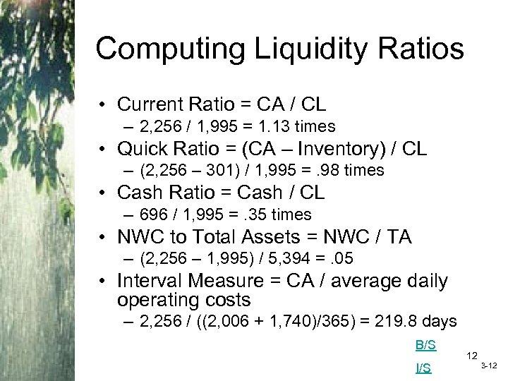 Computing Liquidity Ratios • Current Ratio = CA / CL – 2, 256 /