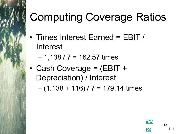 Computing Coverage Ratios • Times Interest Earned = EBIT / Interest – 1, 138