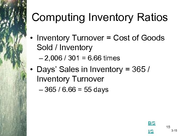 Computing Inventory Ratios • Inventory Turnover = Cost of Goods Sold / Inventory –