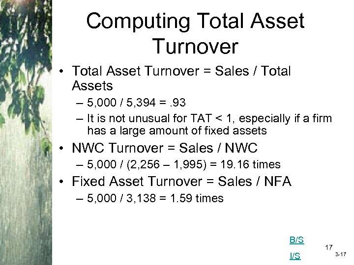 Computing Total Asset Turnover • Total Asset Turnover = Sales / Total Assets –