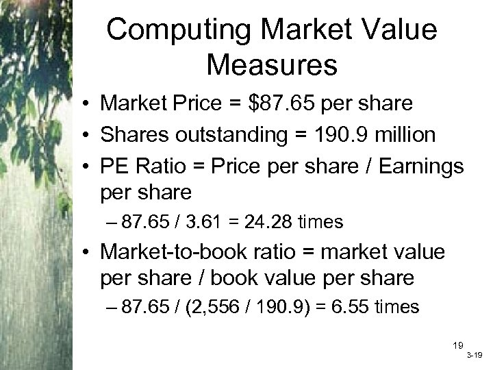 Computing Market Value Measures • Market Price = $87. 65 per share • Shares