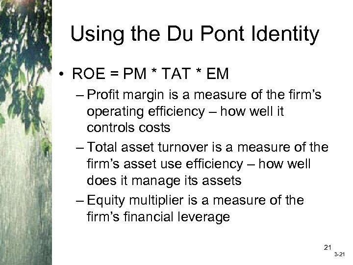 Using the Du Pont Identity • ROE = PM * TAT * EM –