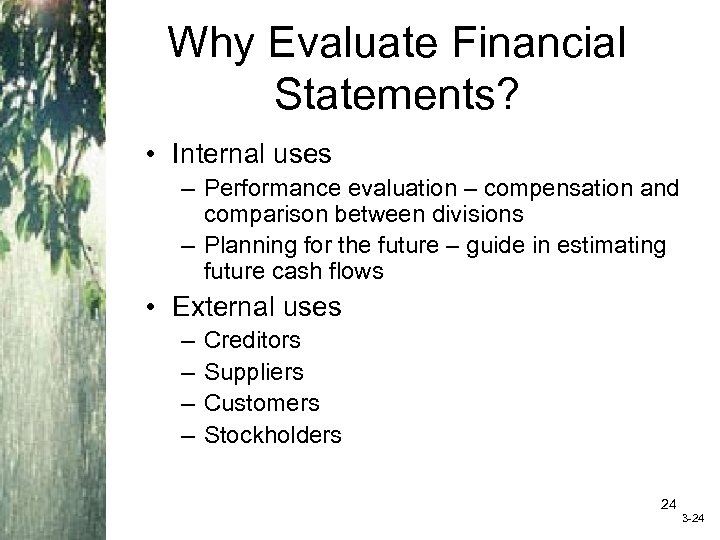 Why Evaluate Financial Statements? • Internal uses – Performance evaluation – compensation and comparison