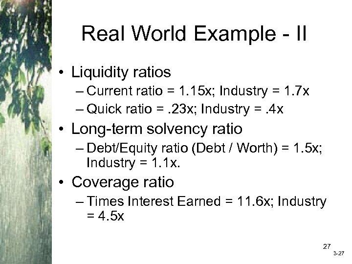 Real World Example - II • Liquidity ratios – Current ratio = 1. 15