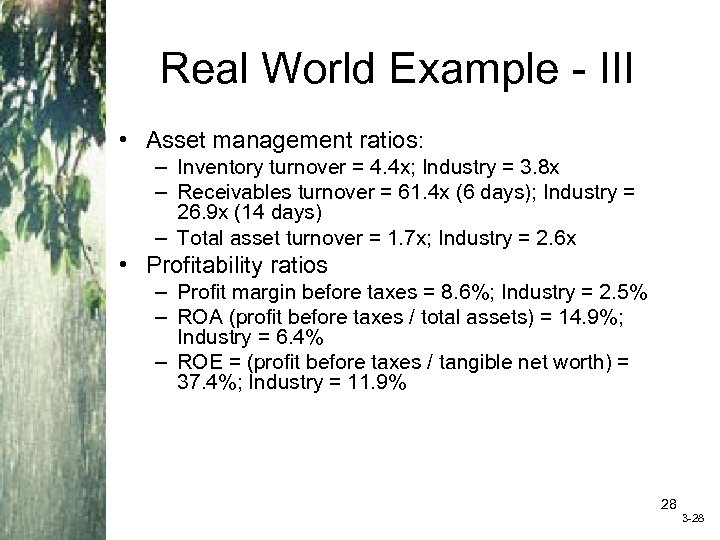 Real World Example - III • Asset management ratios: – Inventory turnover = 4.