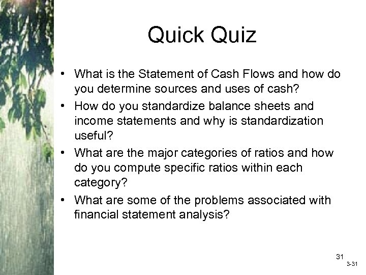 Quick Quiz • What is the Statement of Cash Flows and how do you