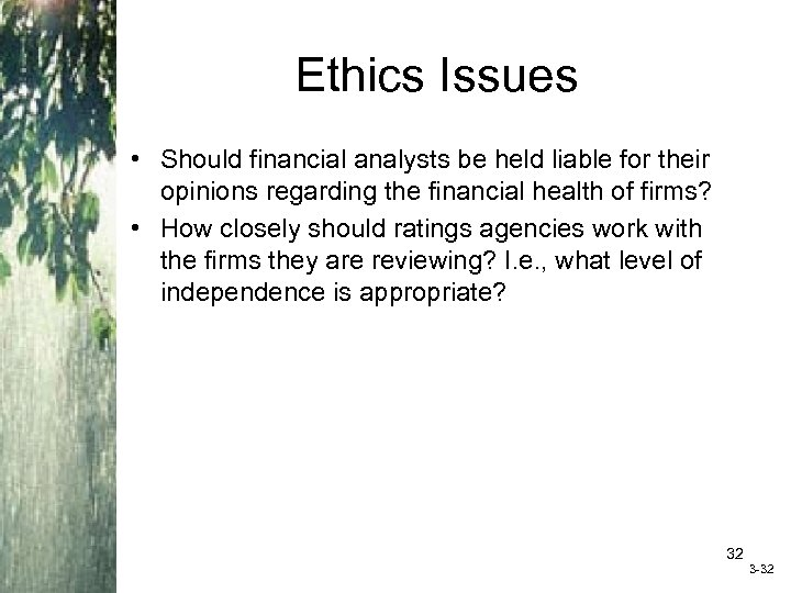 Ethics Issues • Should financial analysts be held liable for their opinions regarding the