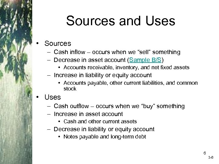 "Sources and Uses • Sources – Cash inflow – occurs when we ""sell"" something"