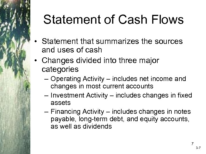 Statement of Cash Flows • Statement that summarizes the sources and uses of cash