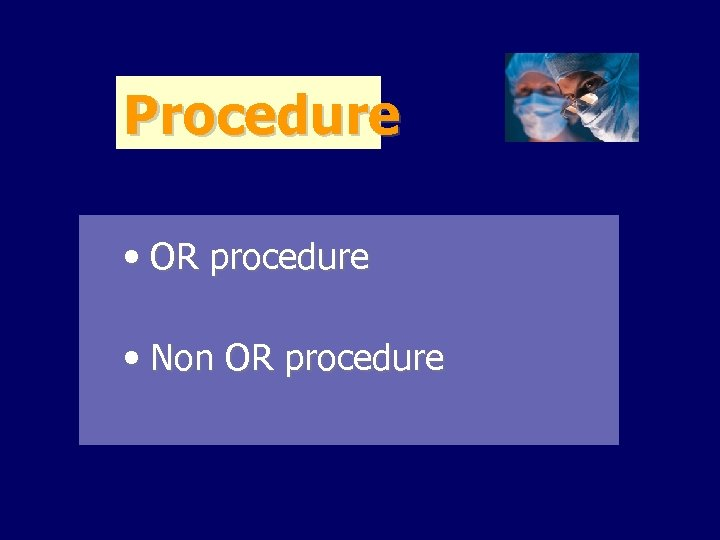Procedure • OR procedure • Non OR procedure