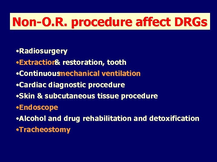 Non-O. R. procedure affect DRGs • Radiosurgery • Extraction restoration, tooth & • Continuous