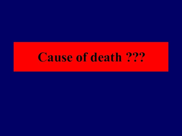 Cause of death ? ? ?