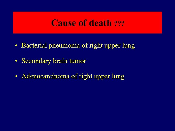 Cause of death ? ? ? • Bacterial pneumonia of right upper lung •