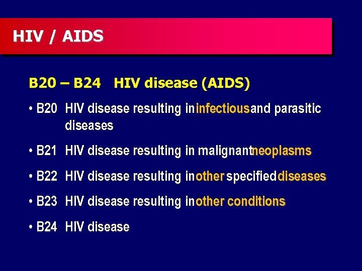 HIV / AIDS B 20 – B 24 HIV disease (AIDS) • B 20