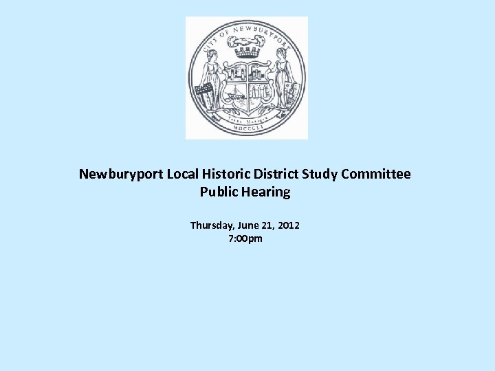 Newburyport Local Historic District Study Committee Public Hearing Thursday, June 21, 2012 7: 00