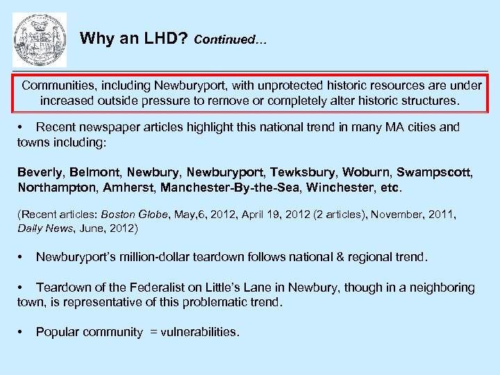 Why an LHD? Continued… Communities, including Newburyport, with unprotected historic resources are under increased