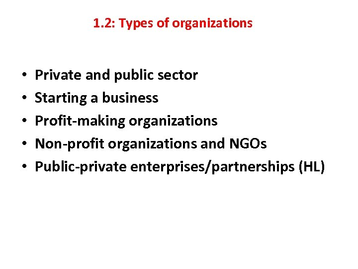 1. 2: Types of organizations • • • Private and public sector Starting a