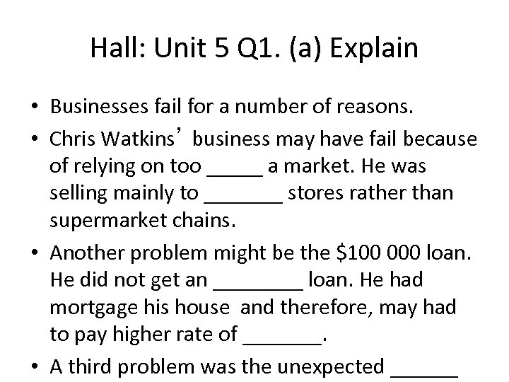 Hall: Unit 5 Q 1. (a) Explain • Businesses fail for a number of